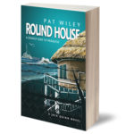 """Round House, a deadly side to paradise"" by Pat Wiley"