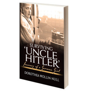 """Surviving 'Uncle Hitler' ~ Journey of a German Girl"" by Dorothea Wollin Null"
