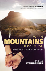 When Mountains Don't Move ~ A True Story of Faith Under Fire by Diana Weinberger