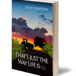 That's Just the Way Life Is... A Memoir by Leslie Compton