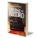 Off the Record, A Shae Rose Mystery by Diana Kilpatrick