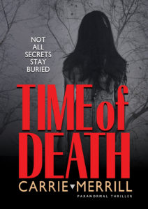 Time of Death, Not All Secrets Stay Buried, by Carrie Merrill