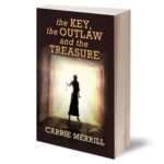 The Key, the Outlaw and the Treasure by Carrie Merrill