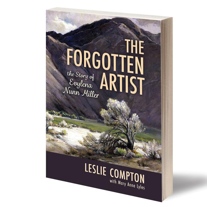 The Forgotten Artist: The Story of Evylena Nunn Miller by Leslie Compton